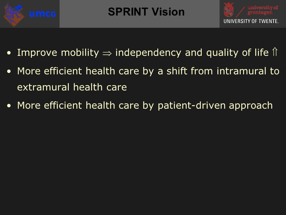 SPRINT Mission 1.Interactive training programs and devices to prevent falls 2.Interactive training programs and devices for rehabilitation at home 3.Smart prostheses and orthoses, patient-driven Three research lines