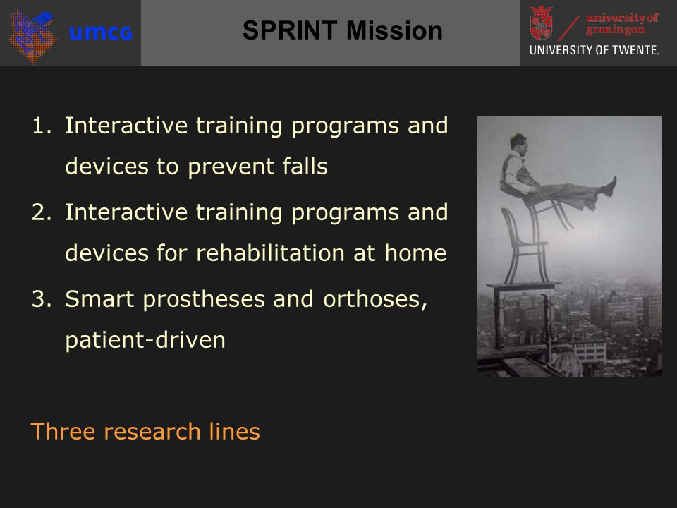 SPRINT Mission 1.Interactive training programs and devices to prevent falls 2.Interactive training programs and devices for rehabilitation at home 3.S