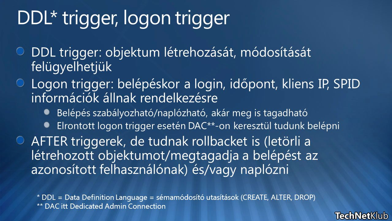 * DDL = Data Definition Language = sémamódosító utasítások (CREATE, ALTER, DROP) ** DAC itt Dedicated Admin Connection