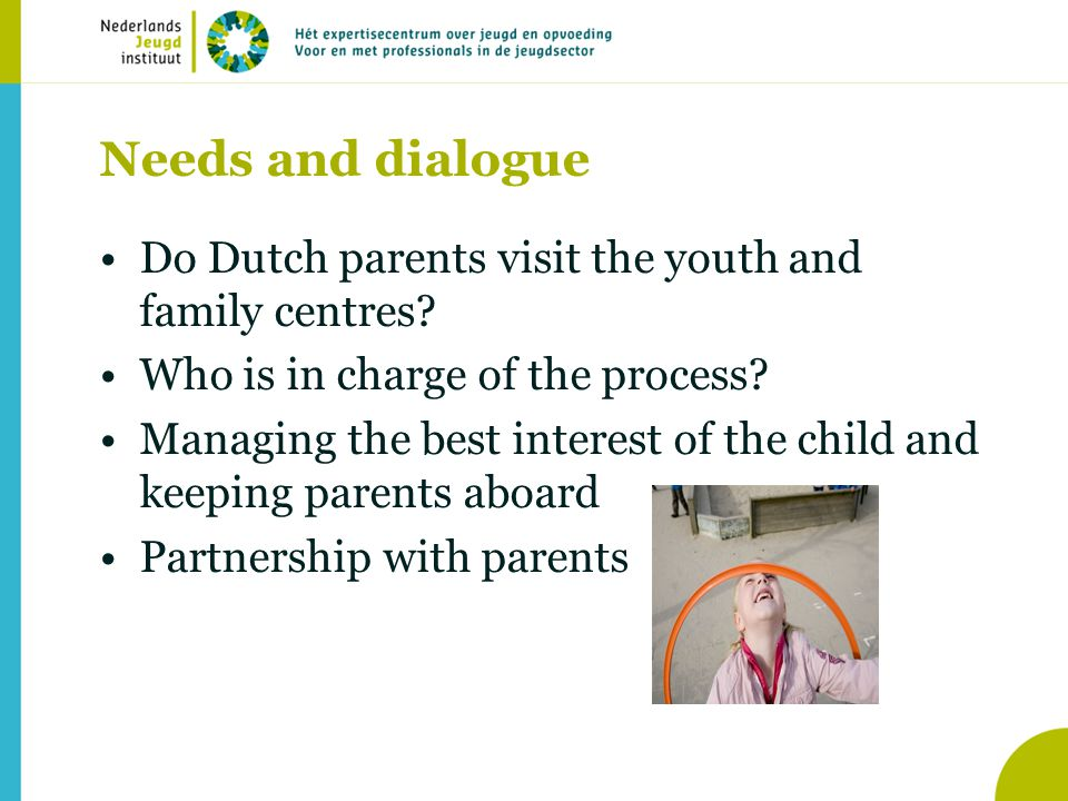 Needs and dialogue •Do Dutch parents visit the youth and family centres.