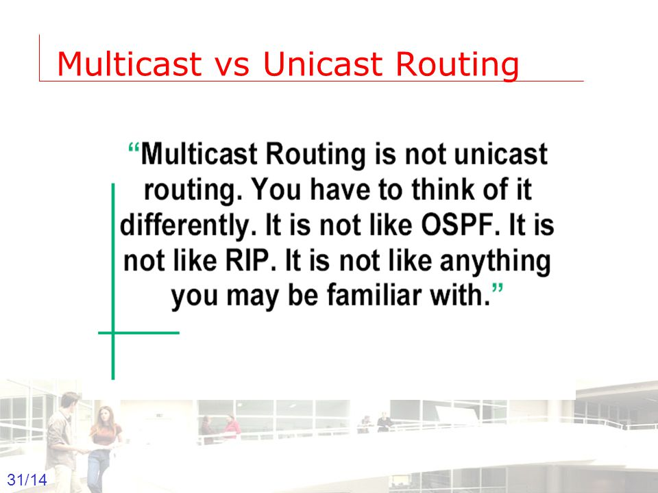 2003-2004 - Information management 31 Groep T Leuven – Information department 31/14 Multicast vs Unicast Routing