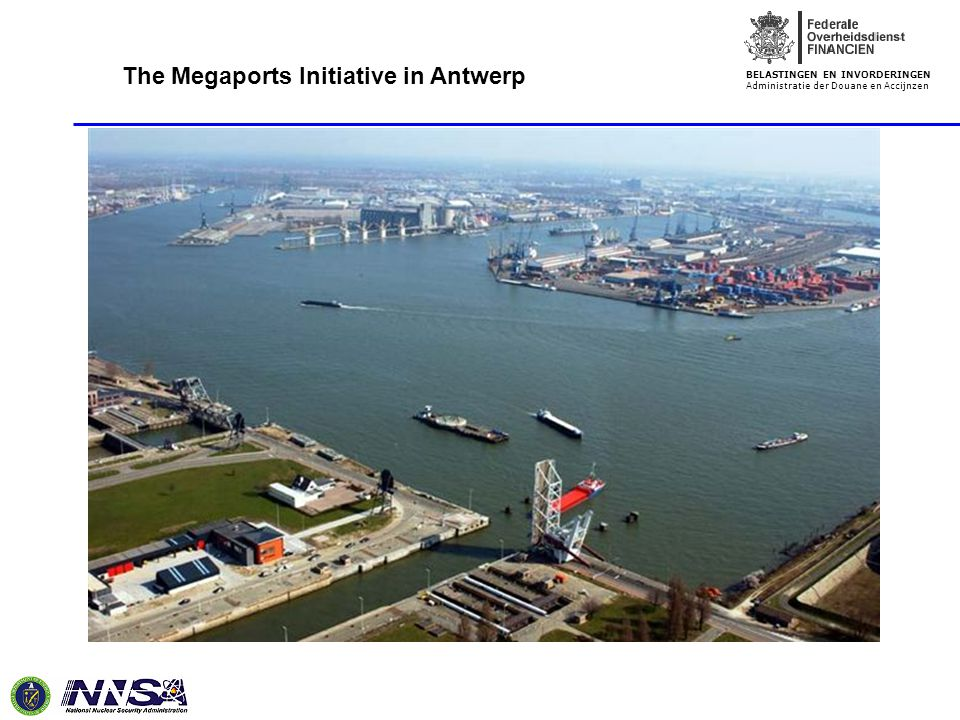 BELASTINGEN EN INVORDERINGEN Administratie der Douane en Accijnzen The Megaports Initiative in Antwerp