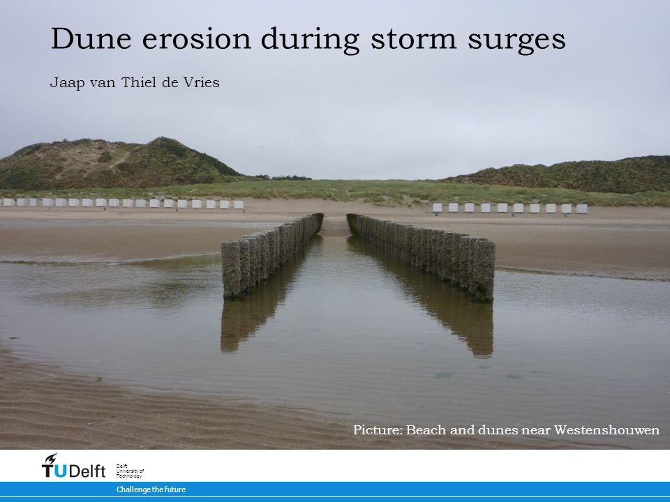 5-7-2014 Challenge the future Delft University of Technology Dune erosion during storm surges Jaap van Thiel de Vries Picture: Beach and dunes near We