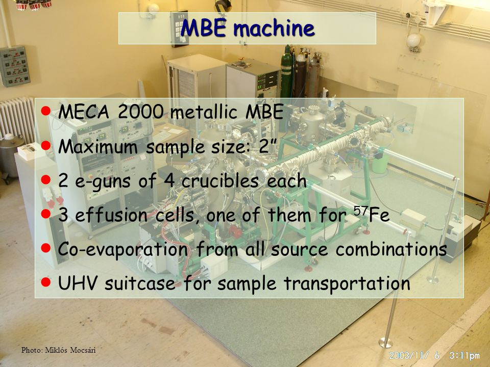 Photo: Miklós Mocsári MBE machine  MECA 2000 metallic MBE  Maximum sample size: 2  2 e-guns of 4 crucibles each  3 effusion cells, one of them for 57 Fe  Co-evaporation from all source combinations  UHV suitcase for sample transportation