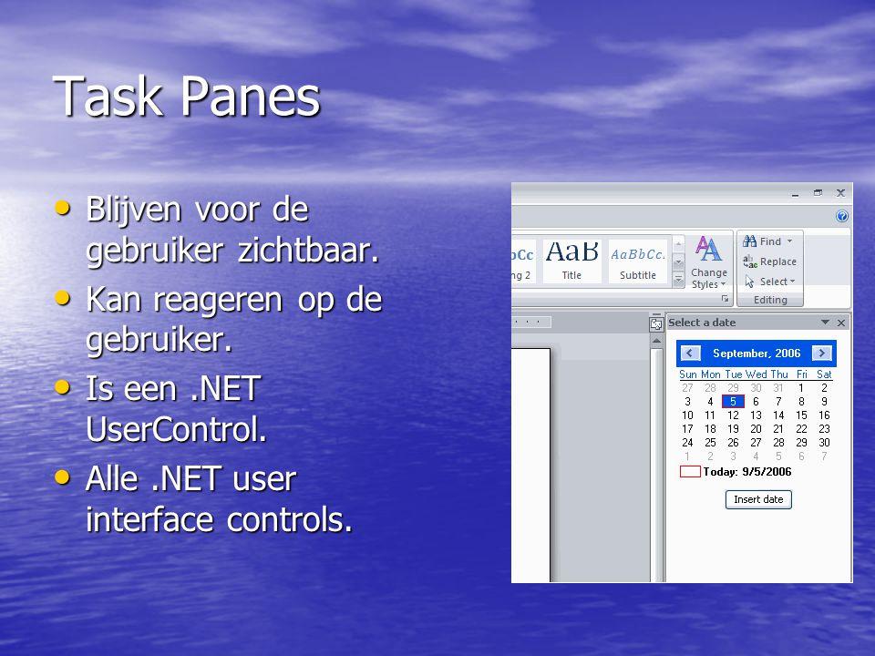 Task Panes • Blijven voor de gebruiker zichtbaar. • Kan reageren op de gebruiker.