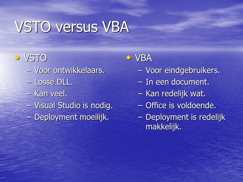 VSTO versus VBA • VSTO –Voor ontwikkelaars. –Losse DLL.