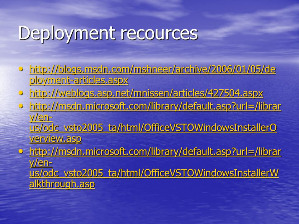 Deployment recources •   ployment-articles.aspx   ployment-articles.aspx   ployment-articles.aspx •     •   url=/librar y/en- us/odc_vsto2005_ta/html/OfficeVSTOWindowsInstallerO verview.asp   url=/librar y/en- us/odc_vsto2005_ta/html/OfficeVSTOWindowsInstallerO verview.asp   url=/librar y/en- us/odc_vsto2005_ta/html/OfficeVSTOWindowsInstallerO verview.asp •   url=/librar y/en- us/odc_vsto2005_ta/html/OfficeVSTOWindowsInstallerW alkthrough.asp   url=/librar y/en- us/odc_vsto2005_ta/html/OfficeVSTOWindowsInstallerW alkthrough.asp   url=/librar y/en- us/odc_vsto2005_ta/html/OfficeVSTOWindowsInstallerW alkthrough.asp