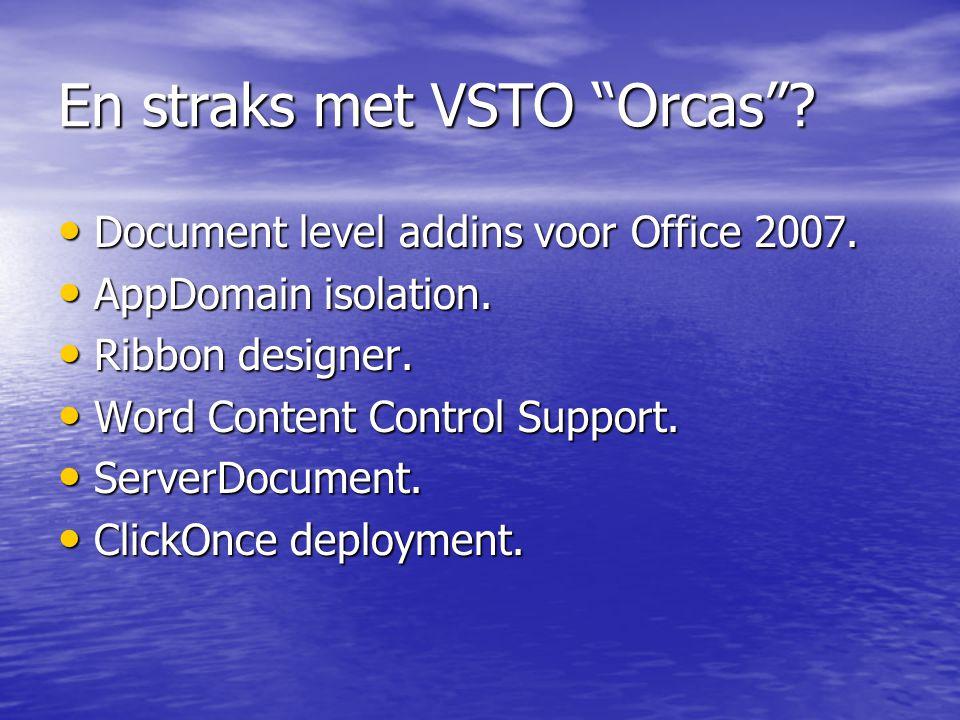 En straks met VSTO Orcas . • Document level addins voor Office 2007.