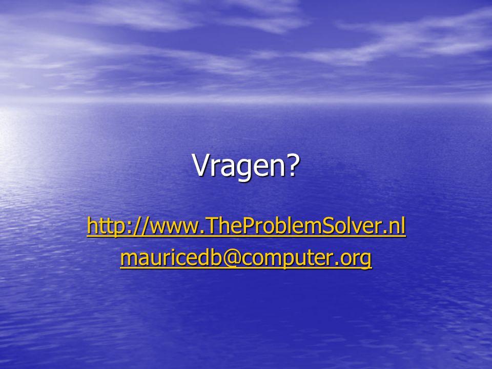 Vragen http://www.TheProblemSolver.nl mauricedb@computer.org