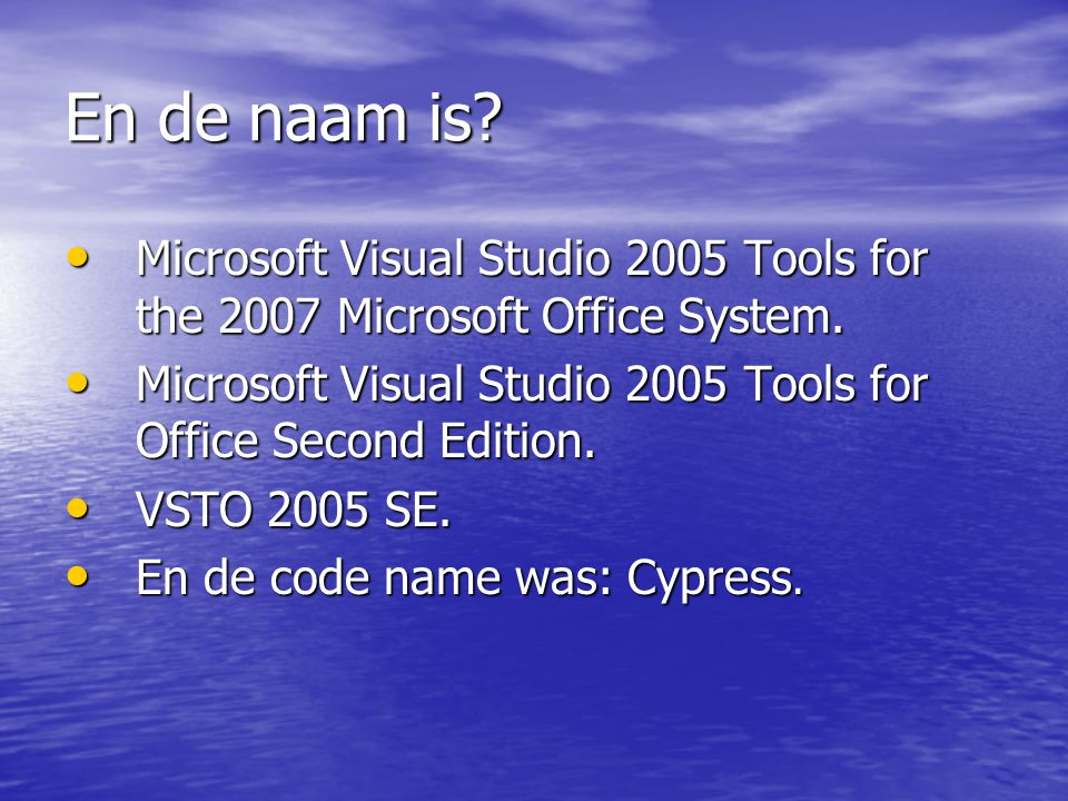 En de naam is. • Microsoft Visual Studio 2005 Tools for the 2007 Microsoft Office System.