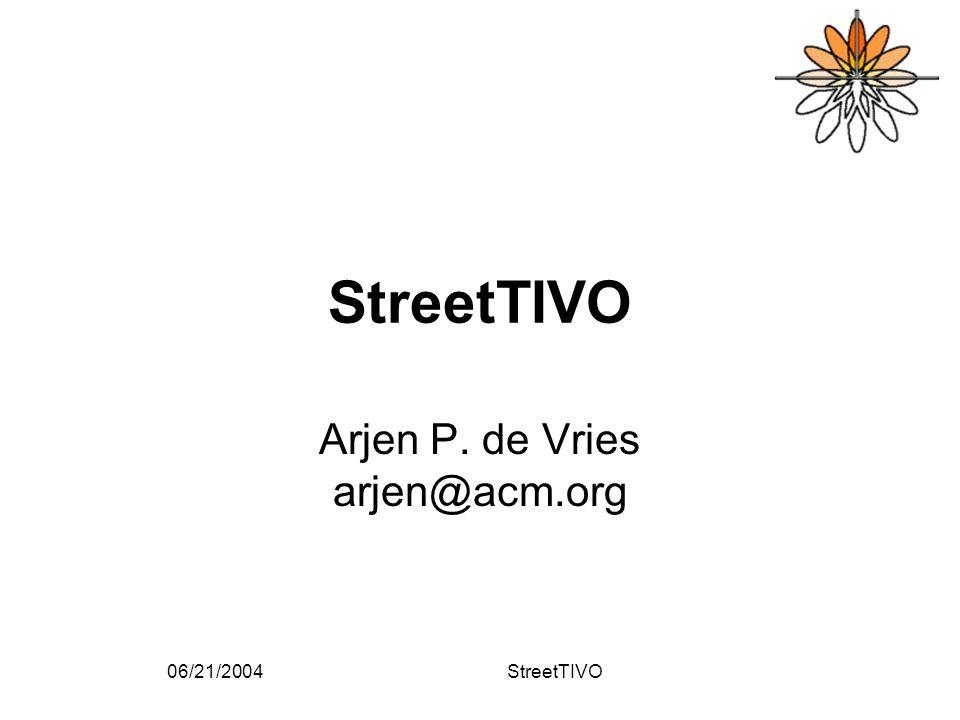 06/21/2004StreetTIVO Arjen P. de Vries arjen@acm.org