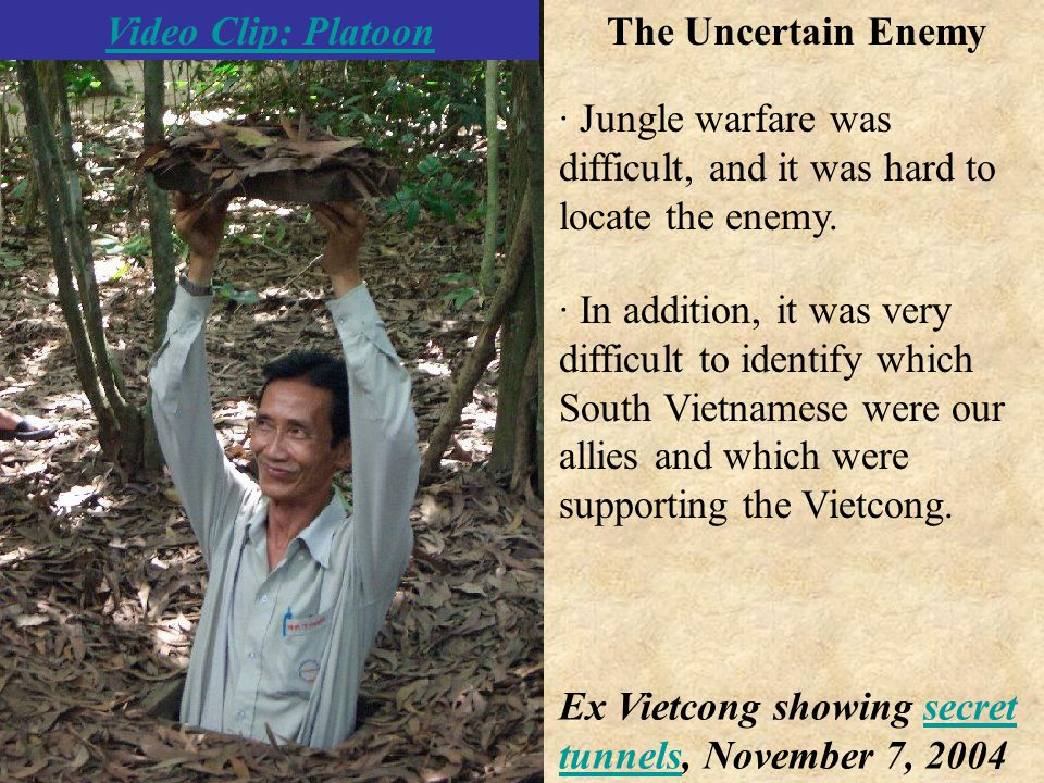 · In addition, it was very difficult to identify which South Vietnamese were our allies and which were supporting the Vietcong.
