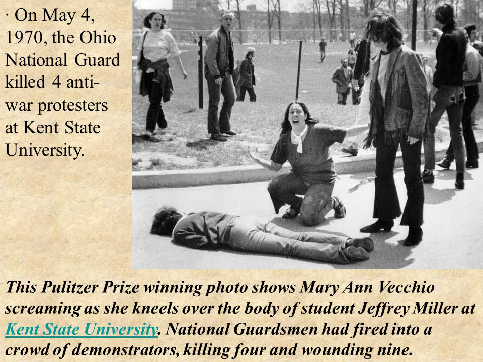 · On May 4, 1970, the Ohio National Guard killed 4 anti- war protesters at Kent State University.