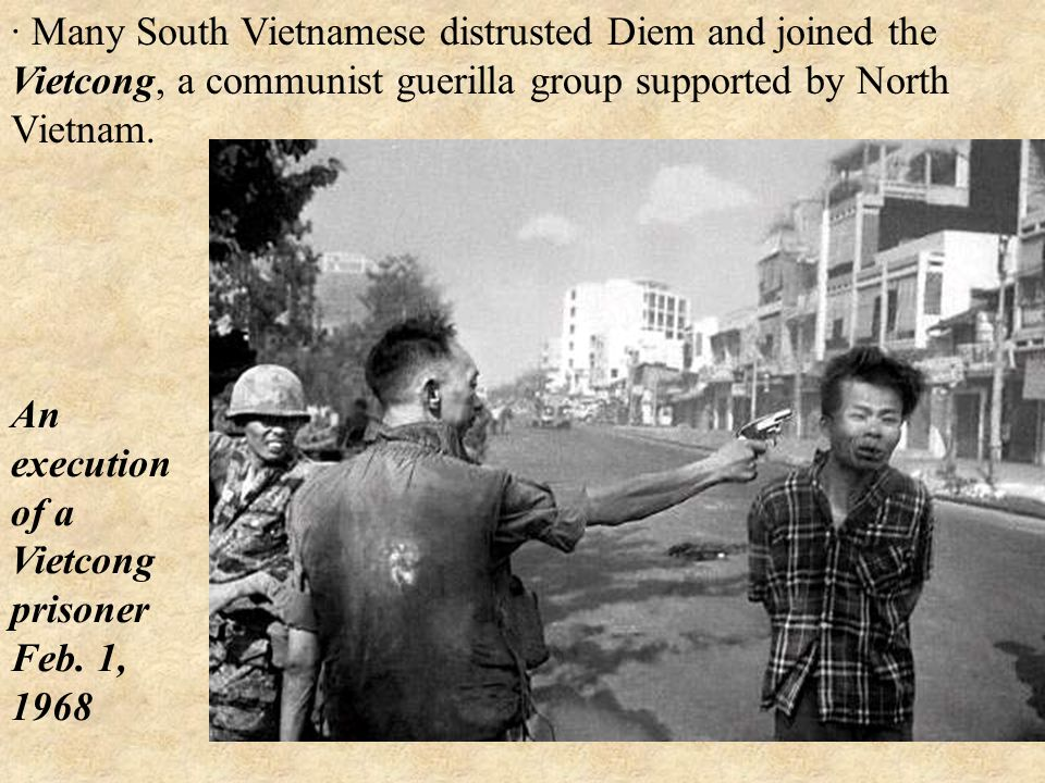 · Many South Vietnamese distrusted Diem and joined the Vietcong, a communist guerilla group supported by North Vietnam.