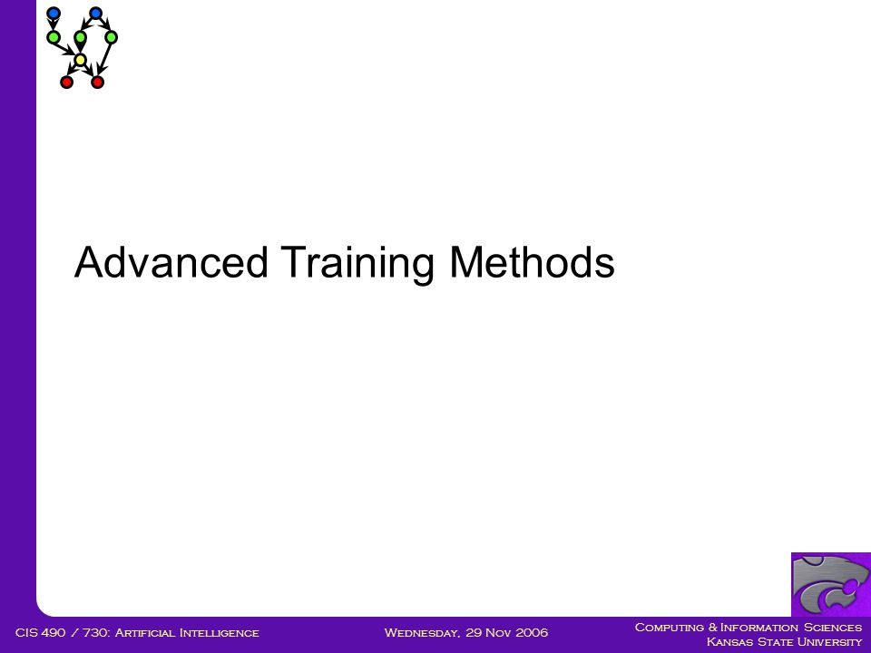Computing & Information Sciences Kansas State University Wednesday, 29 Nov 2006CIS 490 / 730: Artificial Intelligence Advanced Training Methods