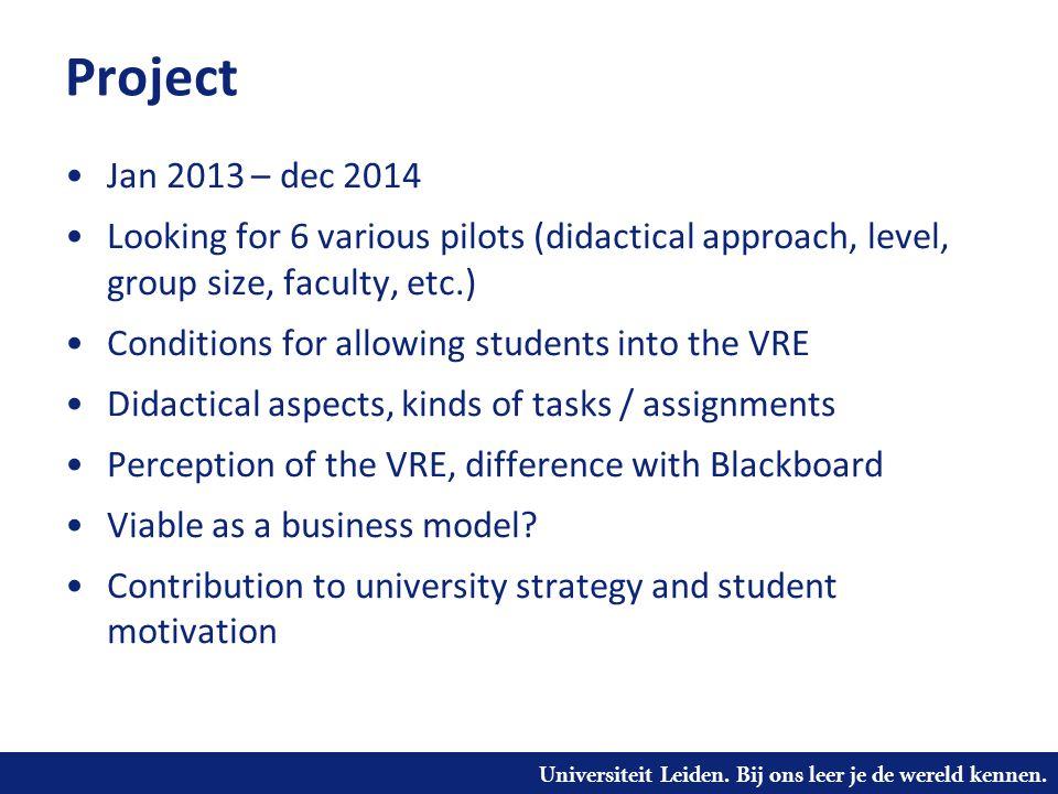 Universiteit Leiden. Bij ons leer je de wereld kennen. Project •Jan 2013 – dec 2014 •Looking for 6 various pilots (didactical approach, level, group s