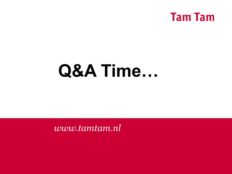 www.tamtam.nl Q&A Time…