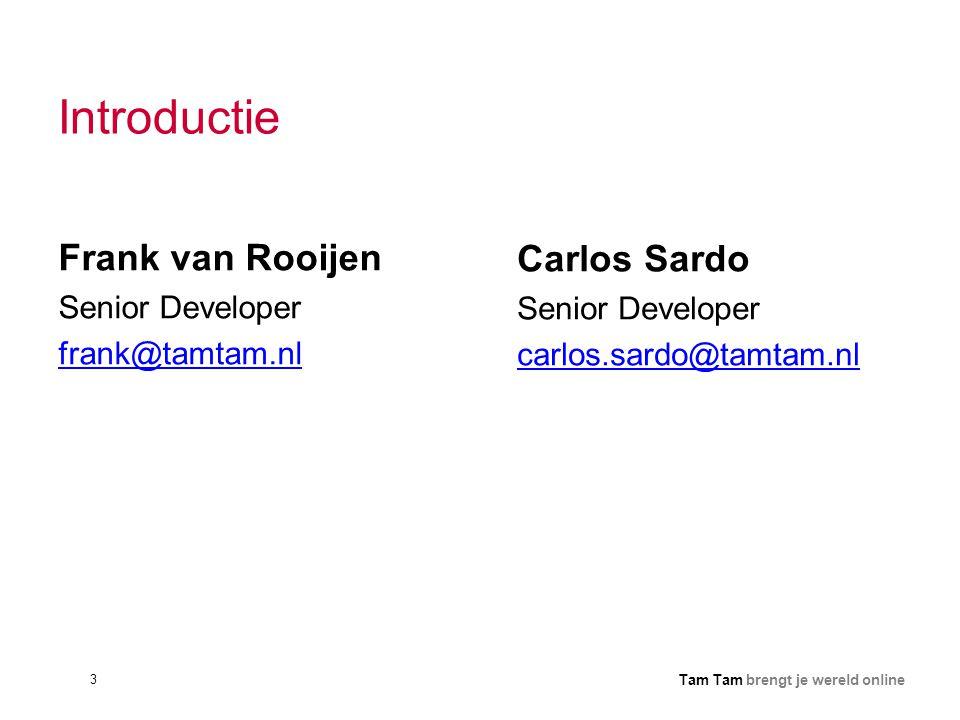3 Tam Tam brengt je wereld online Introductie Frank van Rooijen Senior Developer frank@tamtam.nl Carlos Sardo Senior Developer carlos.sardo@tamtam.nl