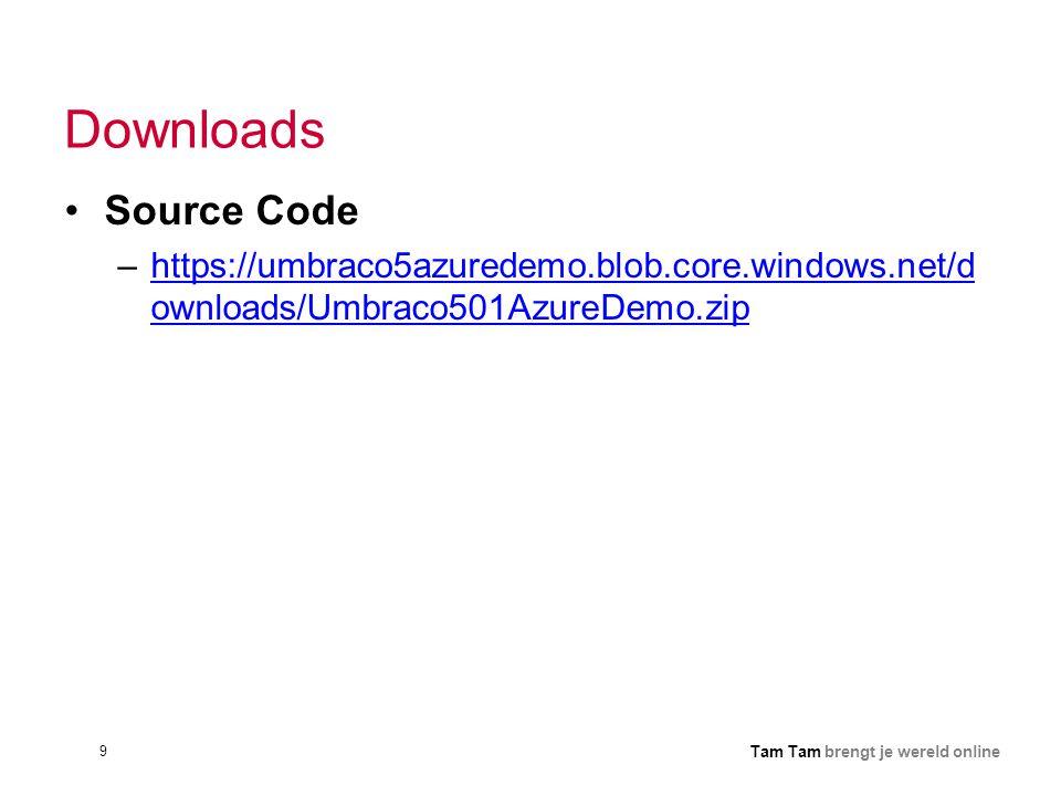 9 Tam Tam brengt je wereld online Downloads •Source Code –https://umbraco5azuredemo.blob.core.windows.net/d ownloads/Umbraco501AzureDemo.ziphttps://um