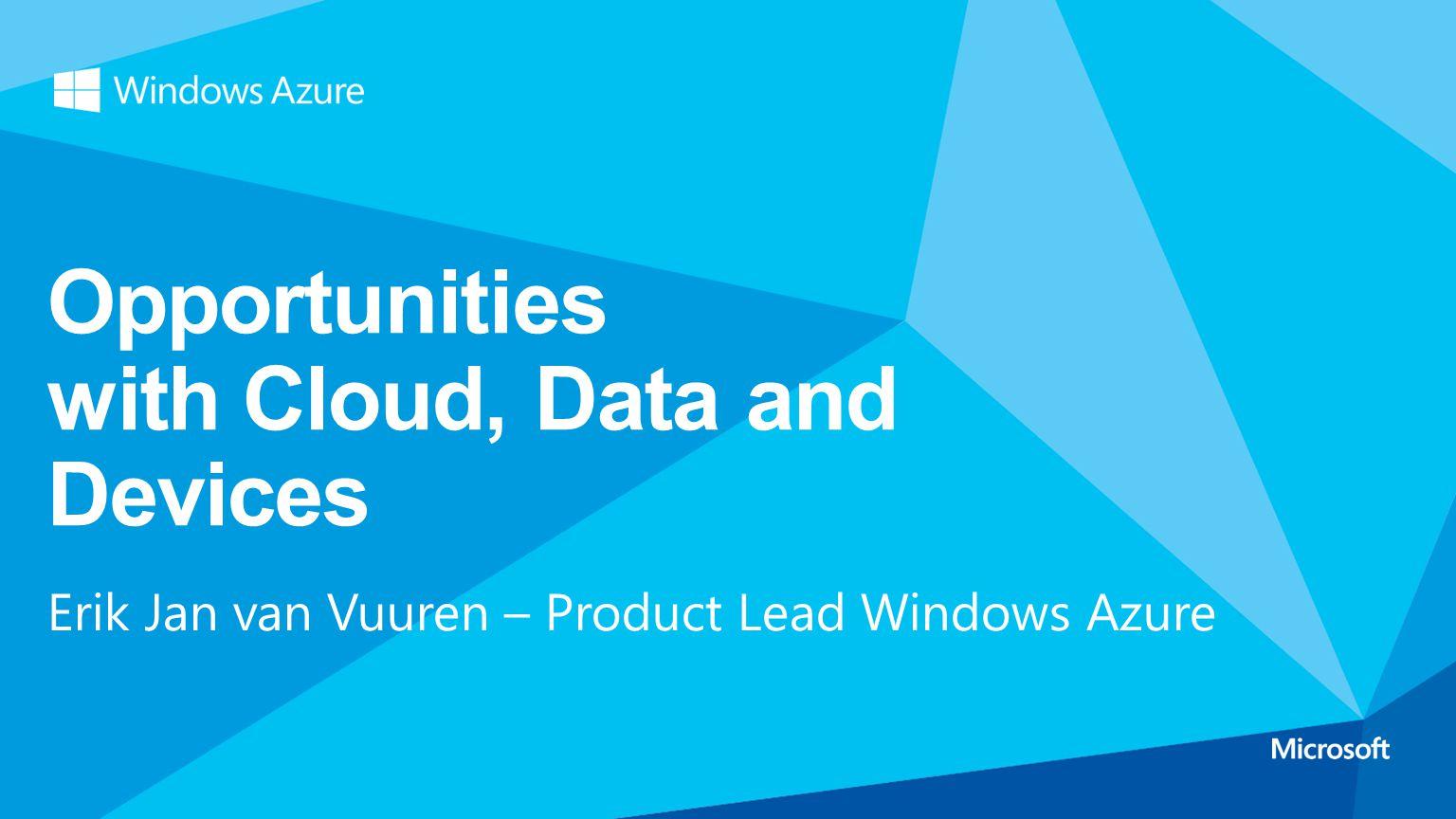 Erik Jan van Vuuren – Product Lead Windows Azure Opportunities with Cloud, Data and Devices