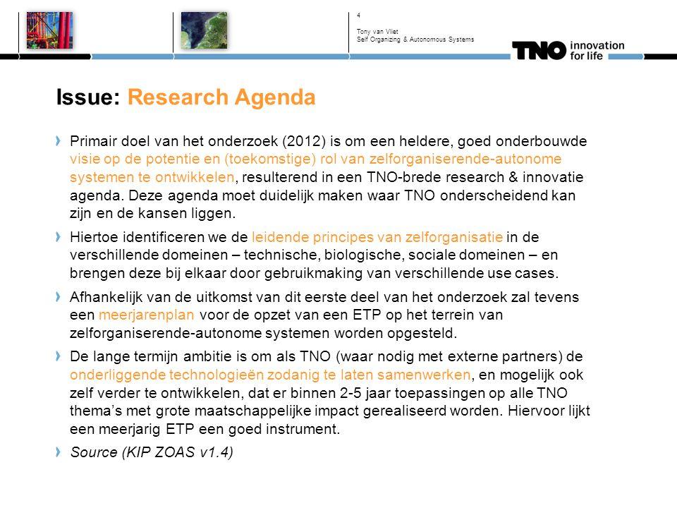 Issue: Research Agenda Primair doel van het onderzoek (2012) is om een heldere, goed onderbouwde visie op de potentie en (toekomstige) rol van zelforg