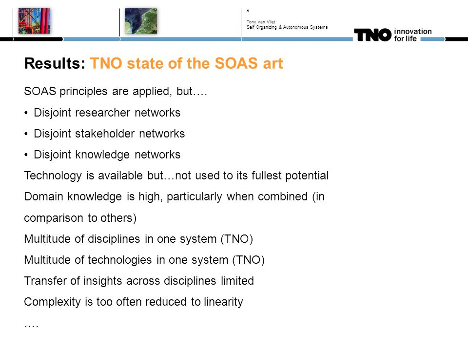 Results: TNO state of the SOAS art 9 SOAS principles are applied, but…. •Disjoint researcher networks •Disjoint stakeholder networks •Disjoint knowled