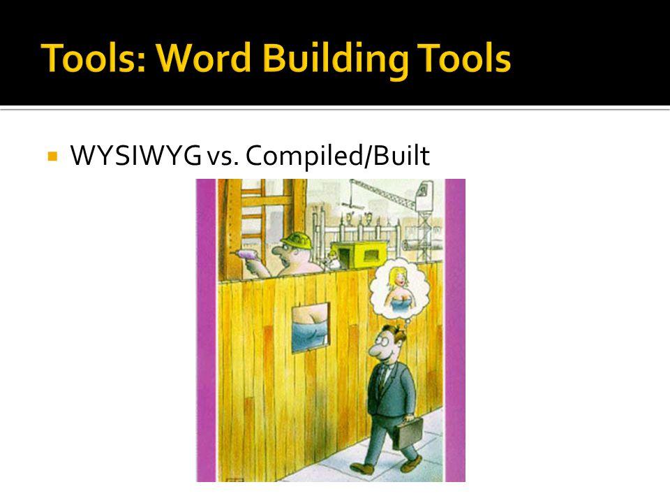  WYSIWYG vs. Compiled/Built