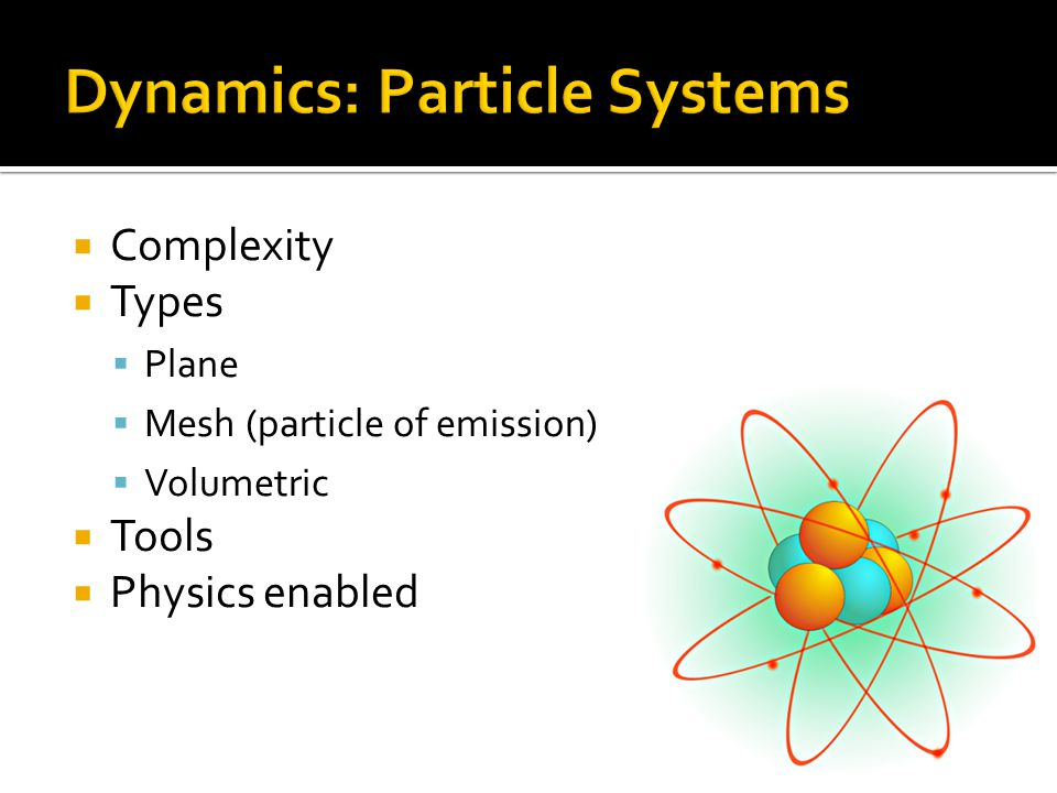  Complexity  Types  Plane  Mesh (particle of emission)  Volumetric  Tools  Physics enabled