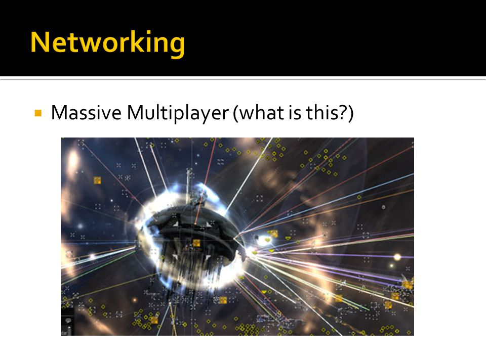 Massive Multiplayer (what is this?)
