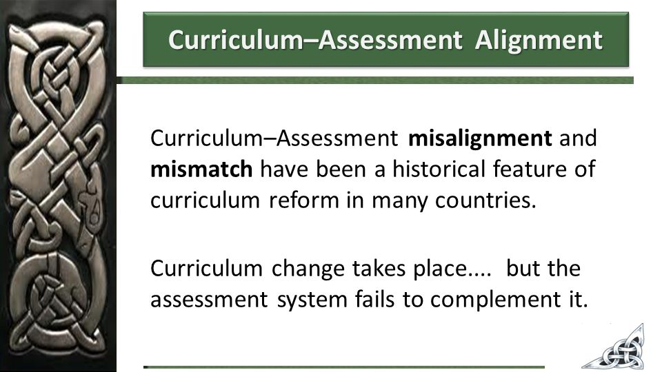 Curriculum–Assessment misalignment and mismatch have been a historical feature of curriculum reform in many countries.