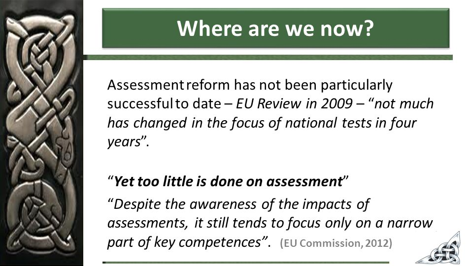 The EU Commission Working Document (2012) provides an interesting, if not entirely convincing, conspectus of a range of promising 'alternative' assessment approaches that are in use in countries throughout the EU.