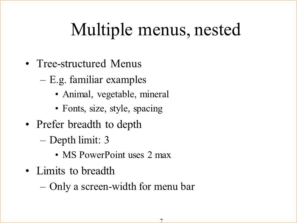7 Multiple menus, nested Tree-structured Menus –E.g.