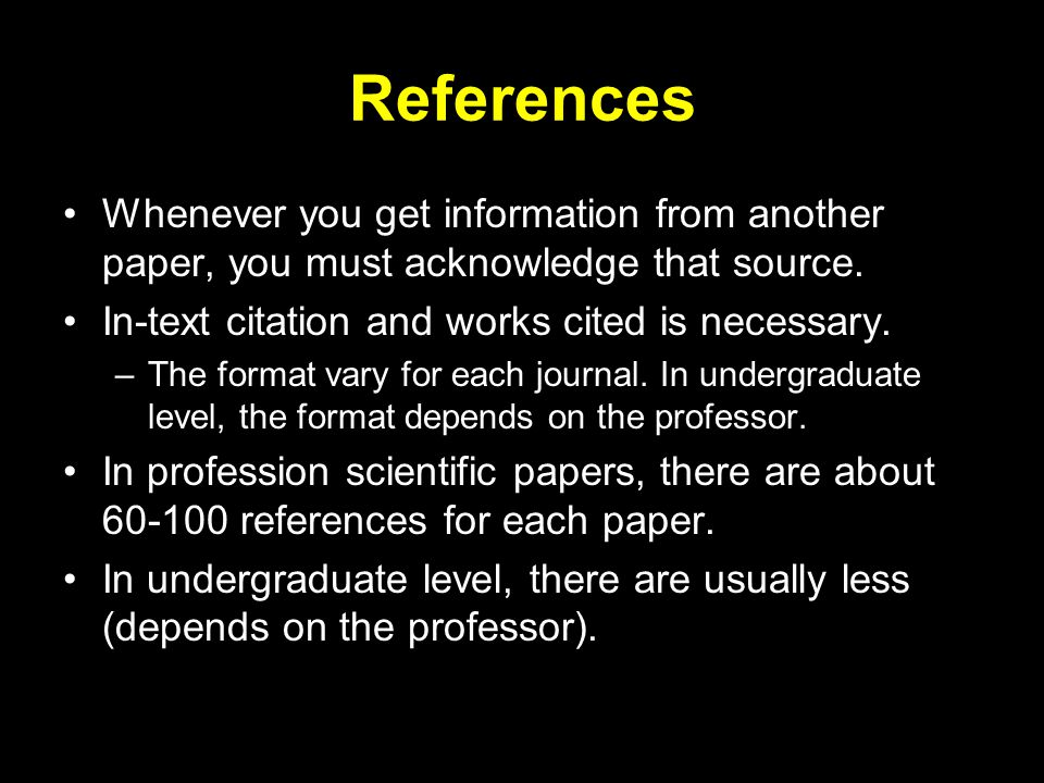 References Whenever you get information from another paper, you must acknowledge that source.