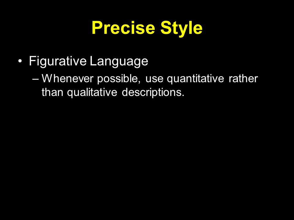 Precise Style Figurative Language –Whenever possible, use quantitative rather than qualitative descriptions.