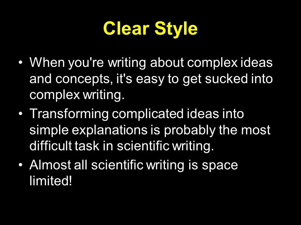 Clear Style When you re writing about complex ideas and concepts, it s easy to get sucked into complex writing.