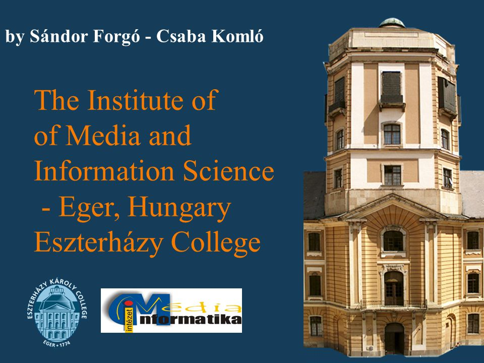by Sándor Forgó - Csaba Komló The Institute of of Media and Information Science - Eger, Hungary Eszterházy College