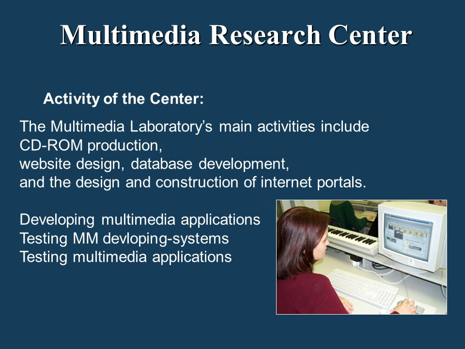 Activity of the Center: The Multimedia Laboratory's main activities include CD-ROM production, website design, database development, and the design and construction of internet portals.