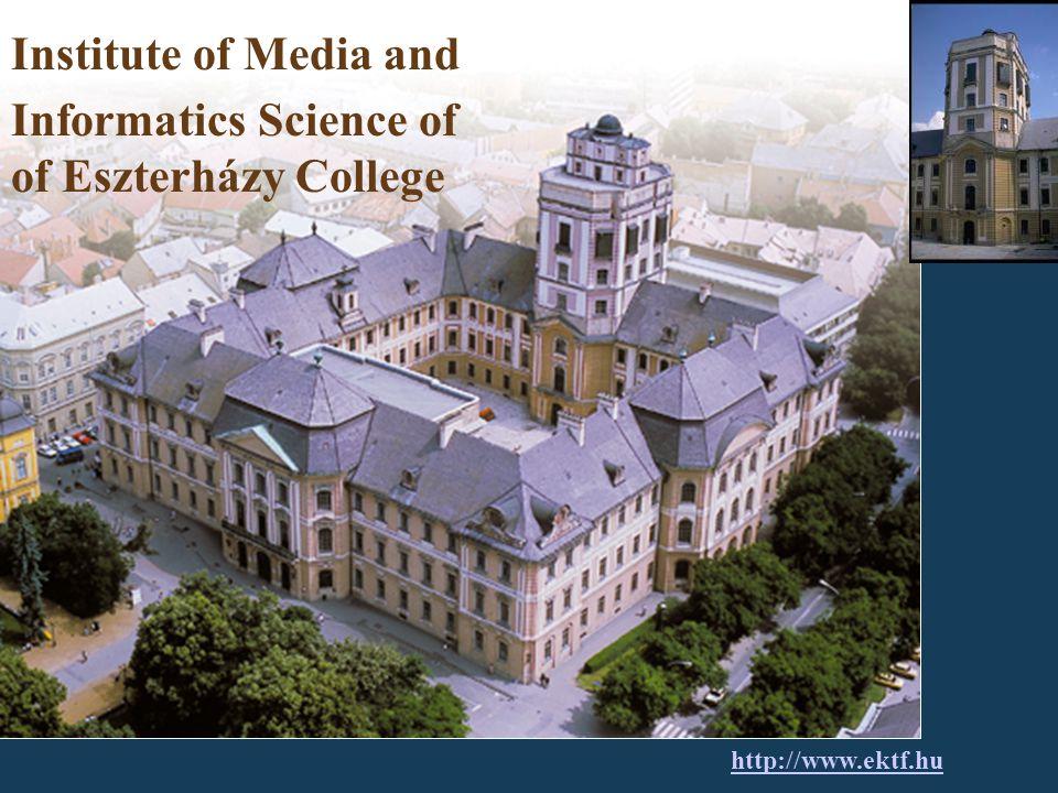 Institute of Media and Informatics Science of of Eszterházy College http://www.ektf.hu