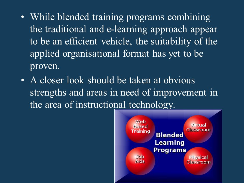 While blended training programs combining the traditional and e-learning approach appear to be an efficient vehicle, the suitability of the applied organisational format has yet to be proven.