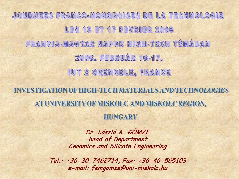Dr. László A. GÖMZE head of Department Ceramics and Silicate Engineering Tel.: +36-30-7462714, Fax: +36-46-565103 e-mail: femgomze@uni-miskolc.hu
