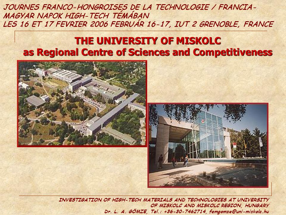 INVESTIGATION OF HIGH-TECH MATERIALS AND TECHNOLOGIES AT UNIVERSITY OF MISKOLC AND MISKOLC REGION, HUNGARY Dr. L. A. GÖMZE, Tel.: +36-30-7462714, femg