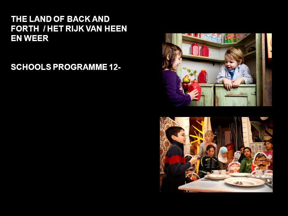 THE LAND OF BACK AND FORTH / HET RIJK VAN HEEN EN WEER SCHOOLS PROGRAMME 12-