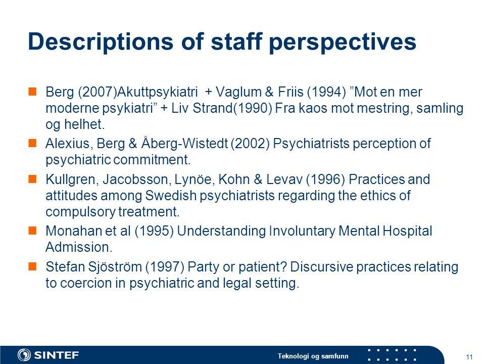 Teknologi og samfunn Descriptions of staff perspectives  Berg (2007)Akuttpsykiatri + Vaglum & Friis (1994) Mot en mer moderne psykiatri + Liv Strand(1990) Fra kaos mot mestring, samling og helhet.