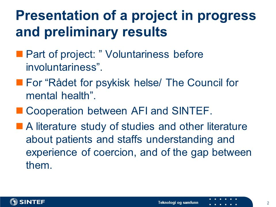 Teknologi og samfunn Presentation of a project in progress and preliminary results  Part of project: Voluntariness before involuntariness .