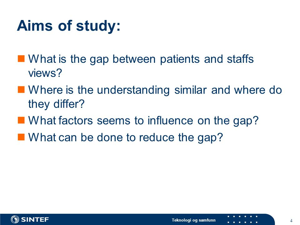 Teknologi og samfunn Aims of study:  What is the gap between patients and staffs views.