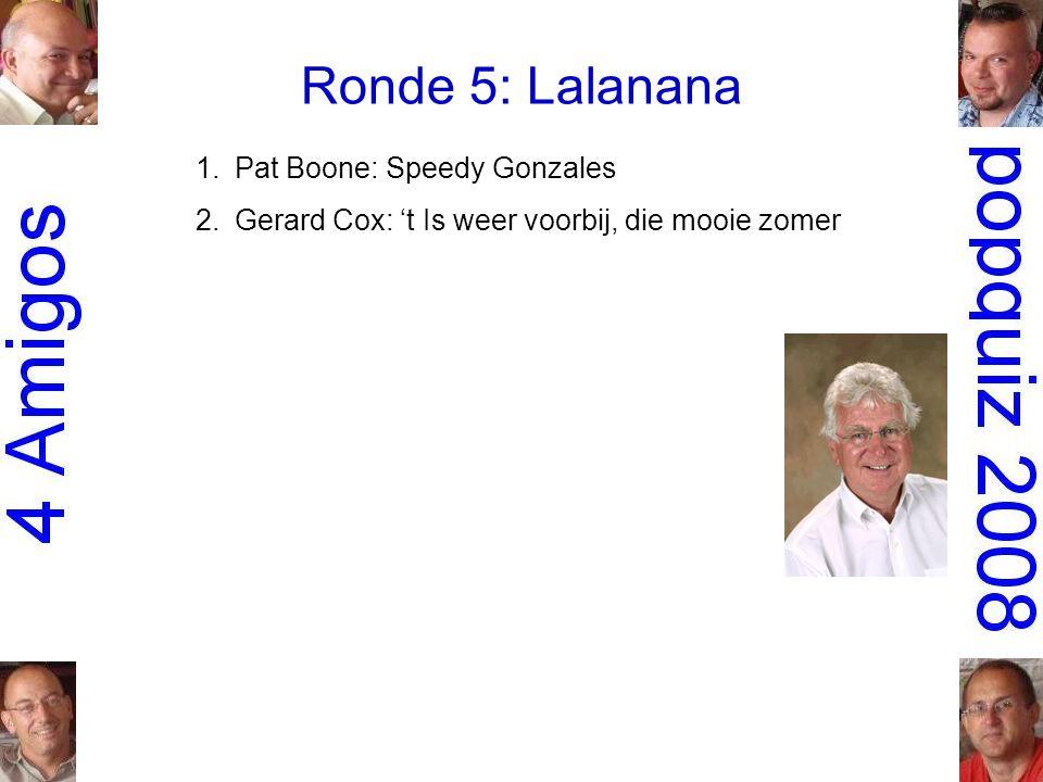 Ronde 5: Lalanana 1.Pat Boone: Speedy Gonzales 2.Gerard Cox: 't Is weer voorbij, die mooie zomer
