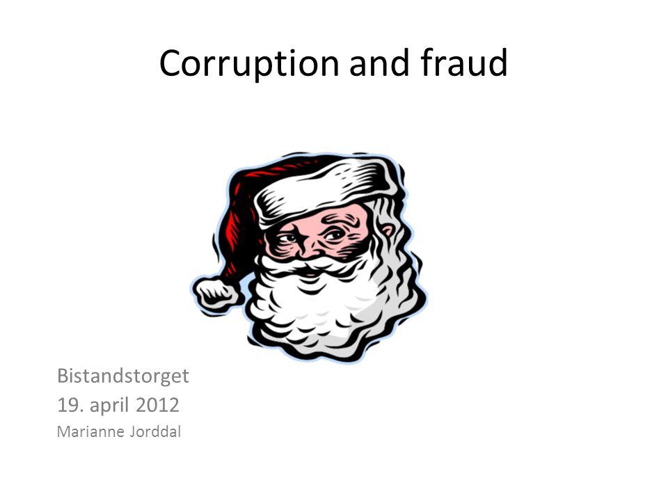 Corruption and fraud Bistandstorget 19. april 2012 Marianne Jorddal