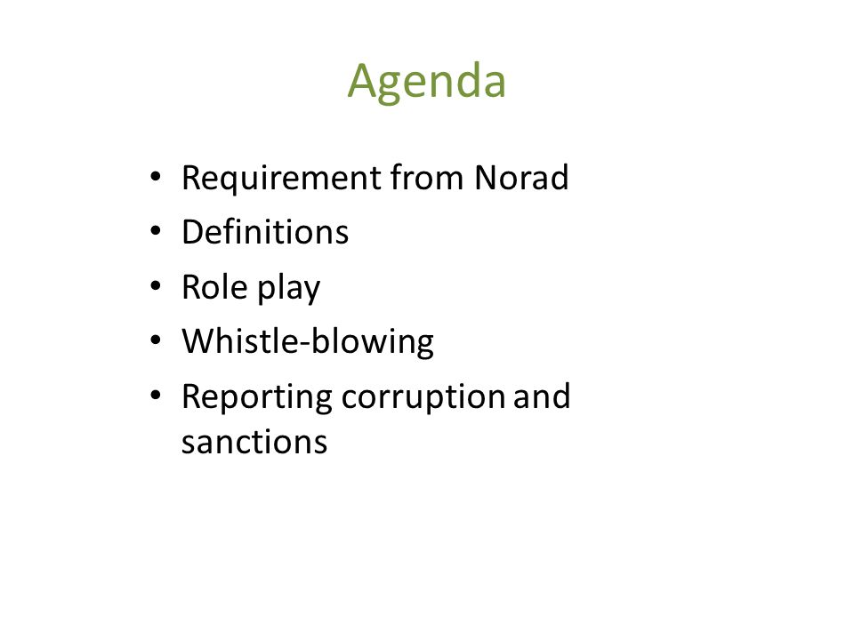Agenda • Requirement from Norad • Definitions • Role play • Whistle-blowing • Reporting corruption and sanctions