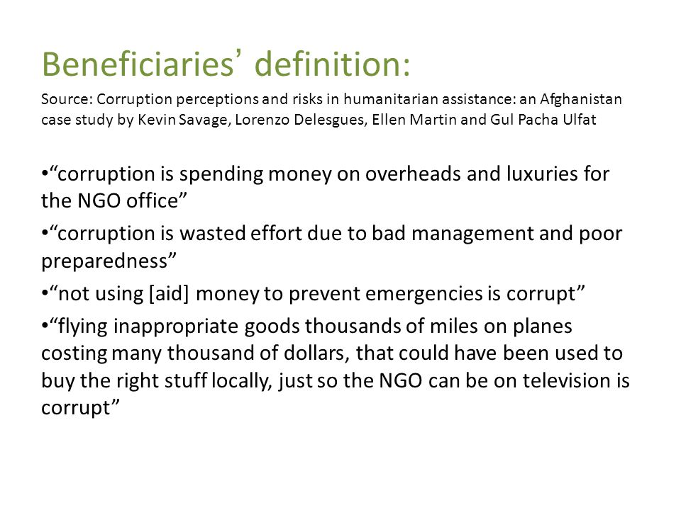 Beneficiaries' definition: Source: Corruption perceptions and risks in humanitarian assistance: an Afghanistan case study by Kevin Savage, Lorenzo Del