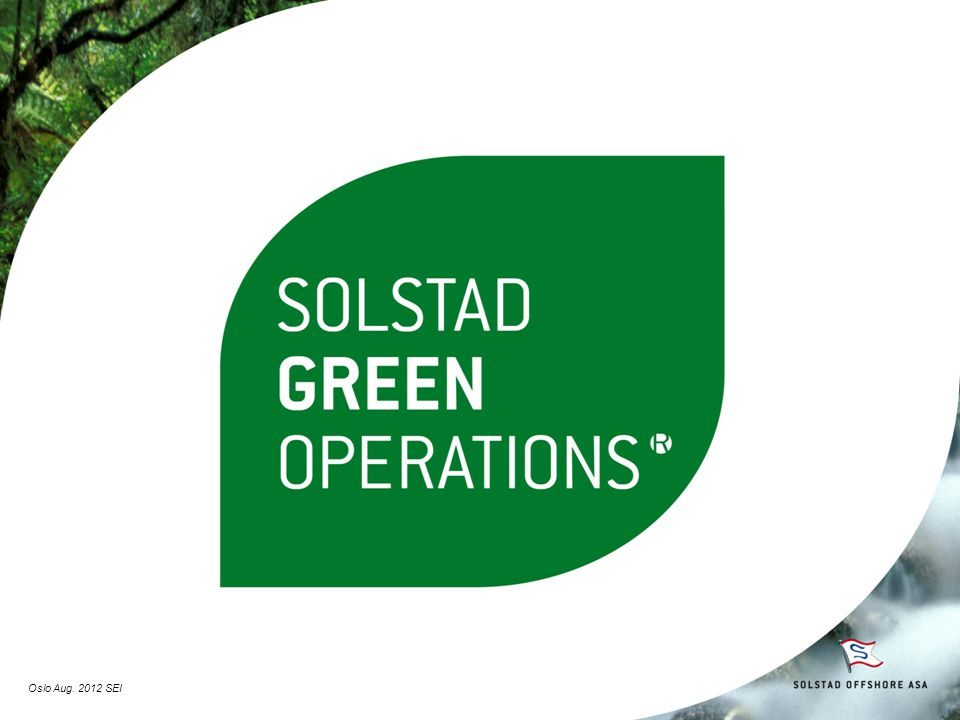 Solstad Offshore ASA Background for initiating environmental programme Solstad Green Operations Climate Neutral Operations Oslo Aug.